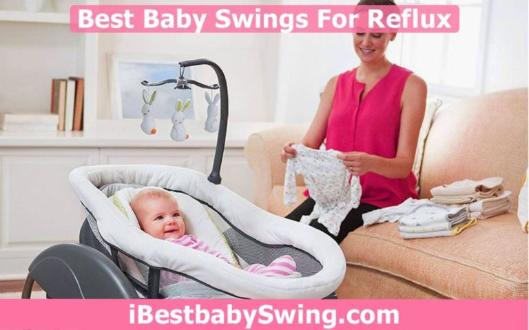 7 Best Baby Swings for Reflux 2021 – Reviewed by Experts