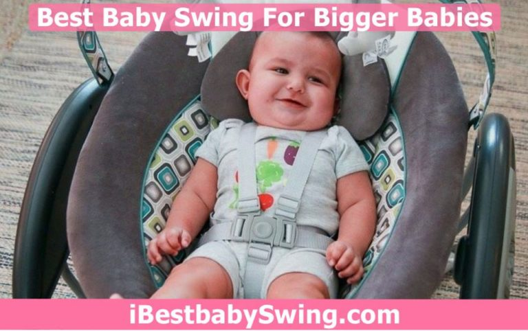 5 Best Baby Swings For Bigger Babies 2021 – Buyers Guide By Experts