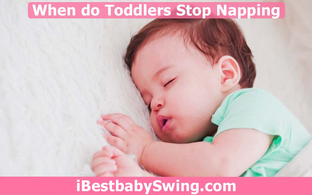 when do toddlers stop napping by ibestbabyswing