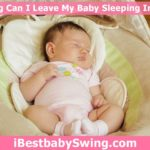 how long can I leave my baby sleeping in swing by ibestbabyswing