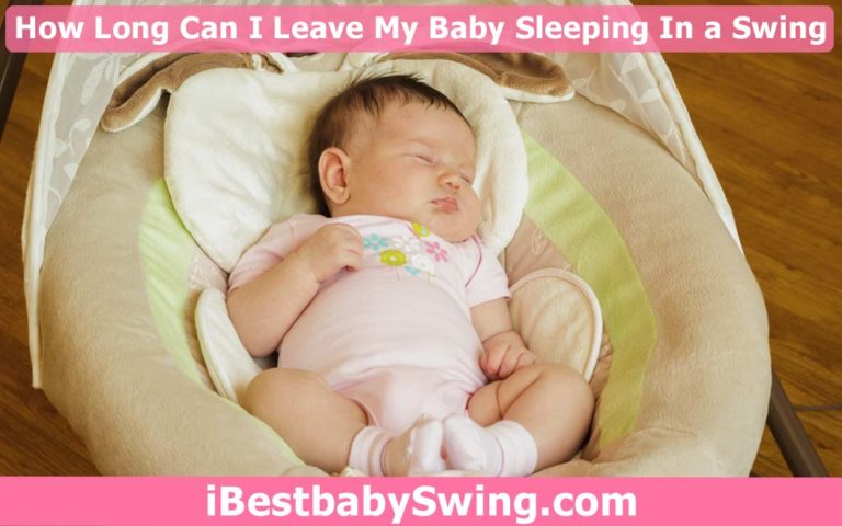 How long Can I Leave My Baby Sleeping in Swing? Read Expert Guide