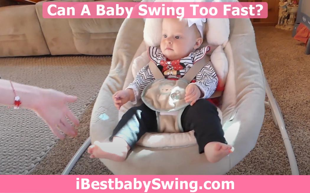 can a baby swing too fast by ibestbabyswing