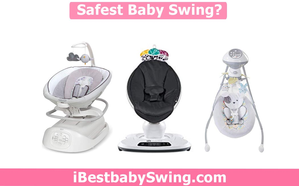 What is The Safest Baby Swing 2021? Read Expert Opinion