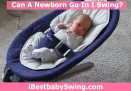 Can A Newborn Go in A Swing? If Yes, Then What Needs to Be Done?
