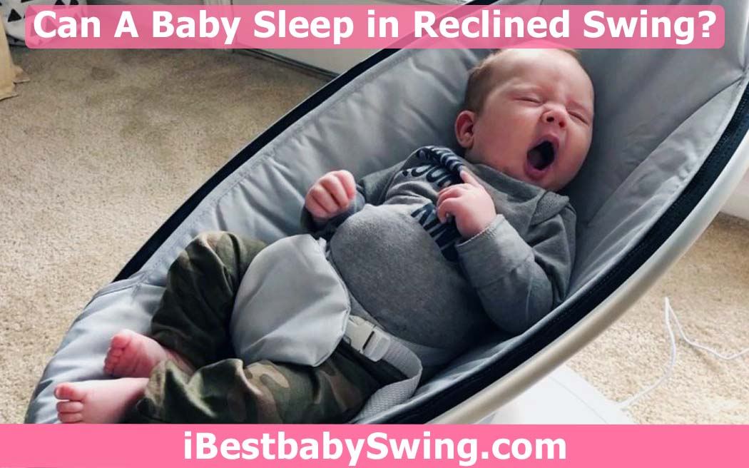 Can baby sleep in reclined swing by ibestbabyswing.com