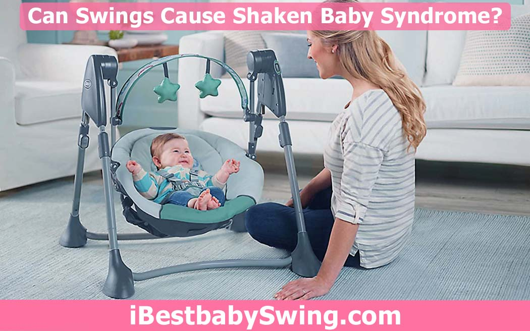 Can swings cause shaken baby syndrome by ibestbabyswing.com