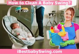 How to Clean Baby Swing? Step By Step Guide For Parents