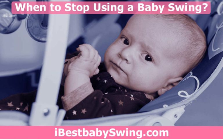 When to Stop Using Baby Swing? Read All Scenarios