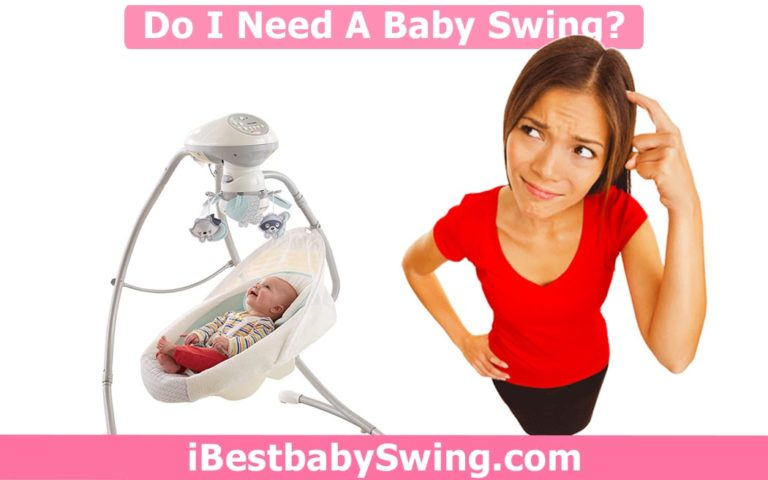 Do I Need A Baby Swing? Explained With Benefits & Reasons