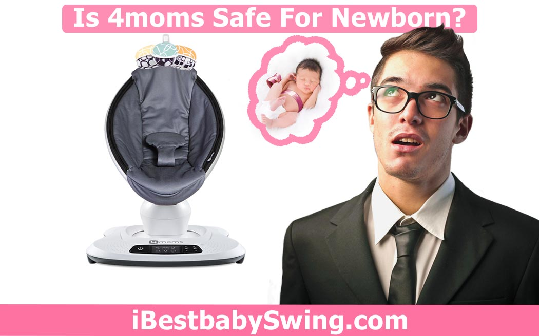 Is 4moms safe for newborns by ibestbabyswing.com