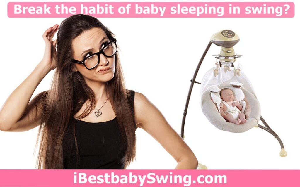 How to break habit of baby sleeping in swing