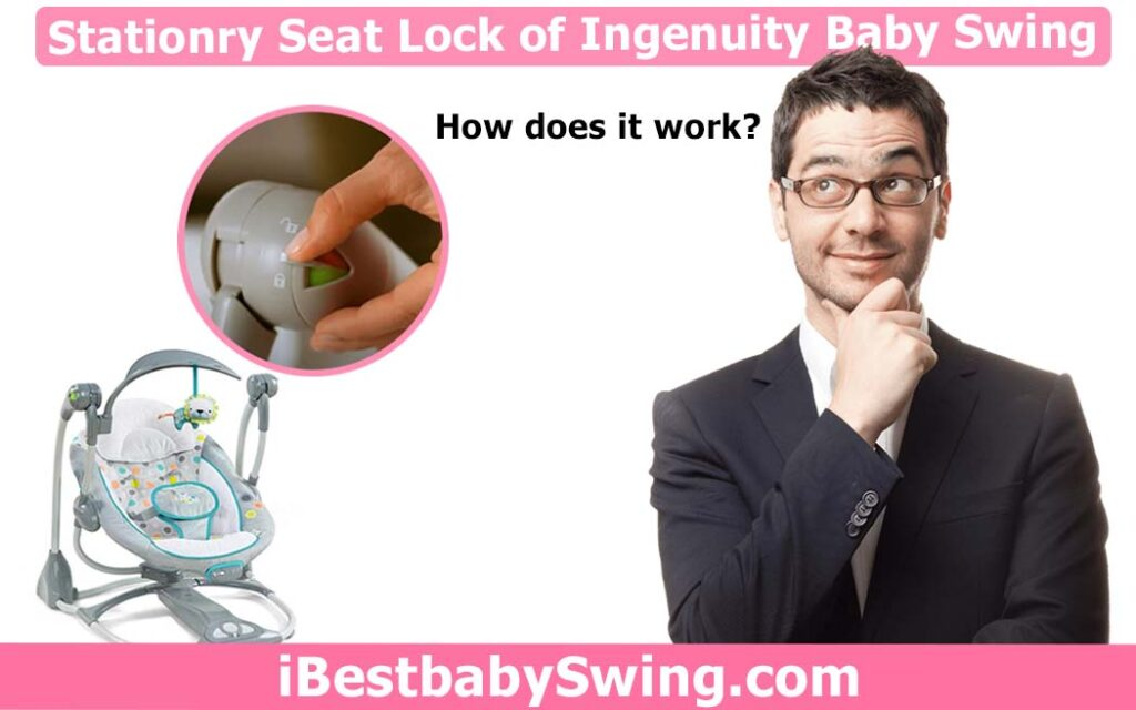 How the Stationary Seat Lock System Work On Ingenuity Baby Swing