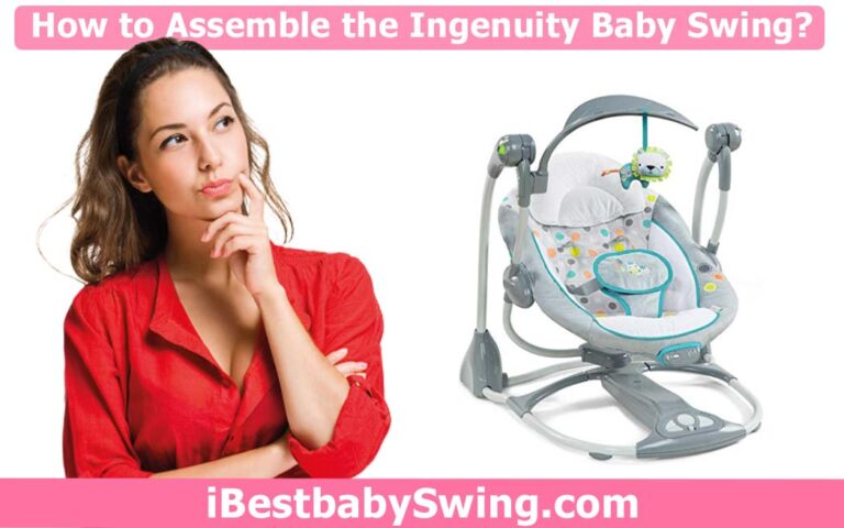 How to Assemble the Ingenuity Baby Swing? Step-by-Step Guideline